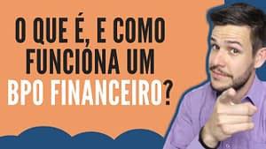 O que é como funciona um BPO Financeiro???